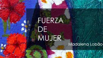 Exposición Fuerza de Mujer de Madalena Lobão-Tello